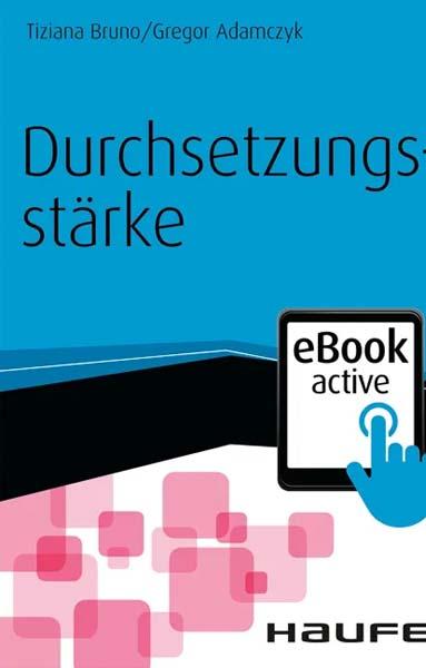 Das Ebook Durchsetzungsstärke Tiziana Bruno und Gregor Adamczyk